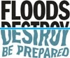 Flood Destroy Be Prepared logo