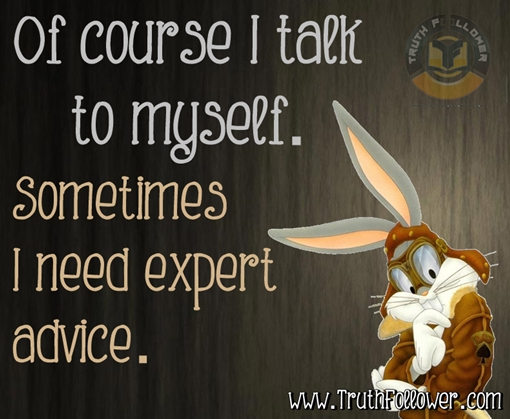 I talk to myself when i need expert advice funny quotes with pictures solutioingenieria Images