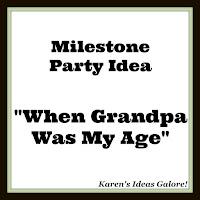 Milestone Party:  When Grandpa Was My Age