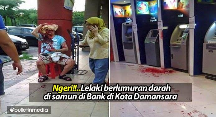 Ngeri Lelaki berlumuran darah di samun di Bank di Kota Damansara