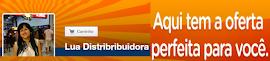 LUA DISTRIBUIDORA-CLICK AQUI E ACESSE NOSSO SITE
