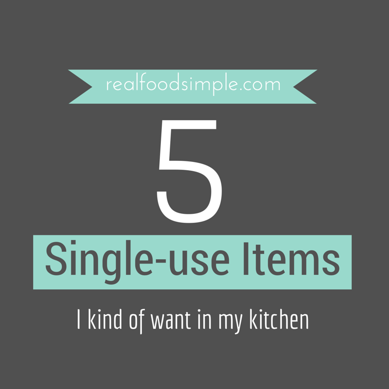 5 single-use kitchen items...I kind of want | realfoodsimple.com