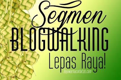 Segmen Blogwalking Lepas Raya!