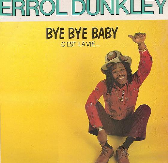 Errol Dunkley - Bye Bye Baby (C'Est La Vie)