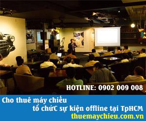 cho thuê máy chiếu tổ chức sự kiện offline tại tphcm
