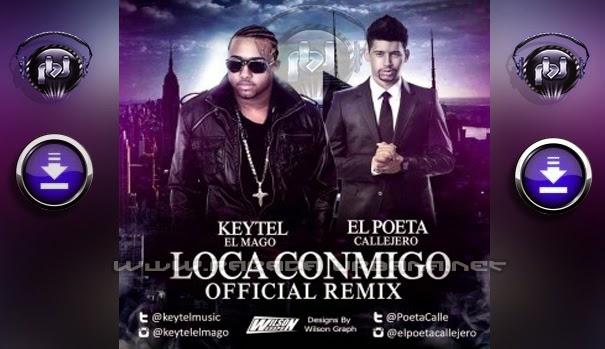 ESCUCHAR Y DESCARGAR - Poeta Callejero Ft Keytel & Despera2 – Loca Conmigo (Official Remix)