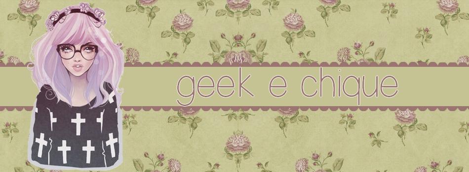 Geek e Chique