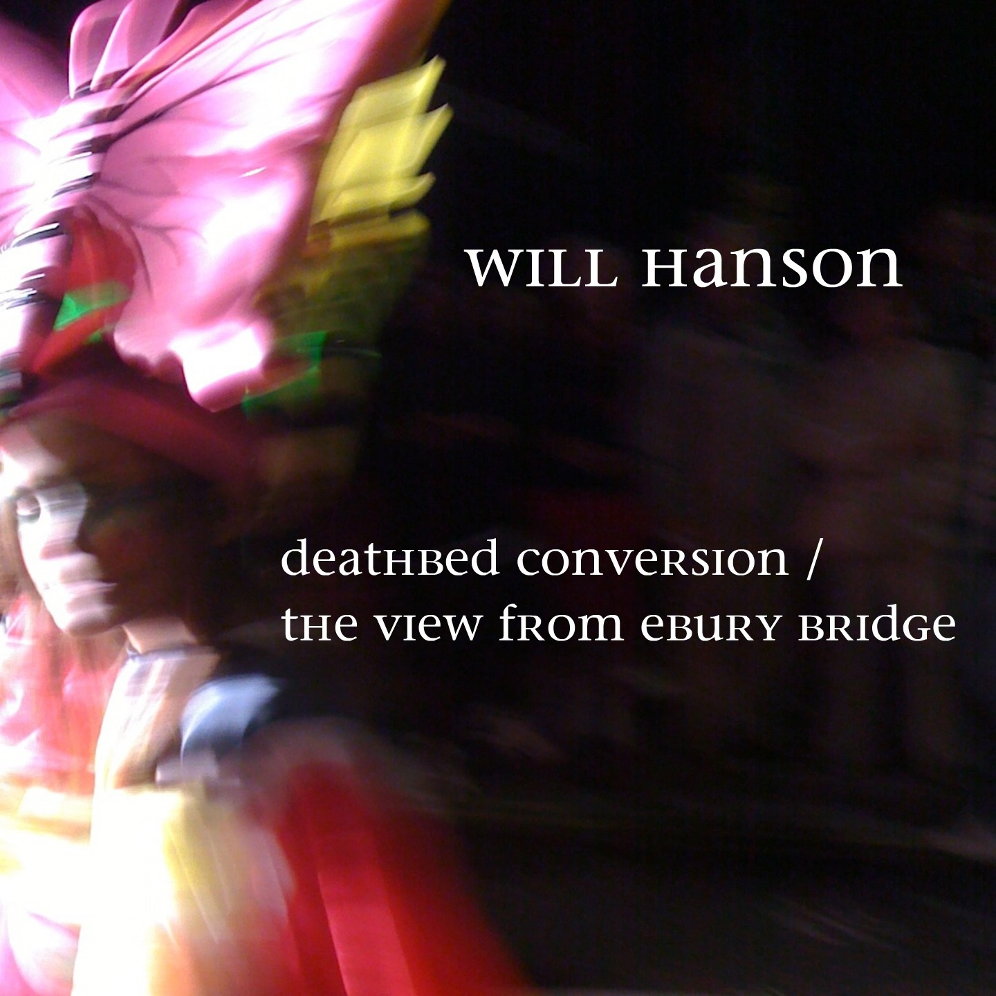 Will Hanson - Deathbed Conversion/The View From Ebury Bridge