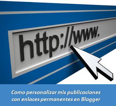 Como personalizar mis publicaciones con enlaces permanentes en Blogger