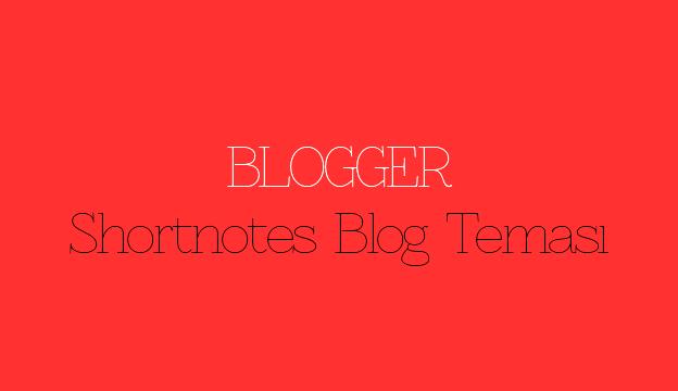 Blogger Shortnotes Blog Teması
