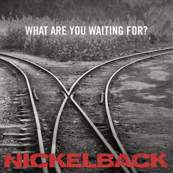 Nickelback - What Are You Waiting For? - Single Cover