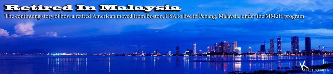 Retired in Malaysia