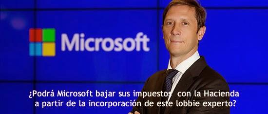 ¿Podrá Microsoft bajar sus impuestos con la Hacienda a partir de la incorporación de este lobbie experto?