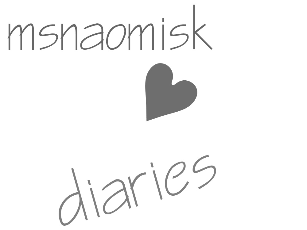 msnaomisk ♥ diaries