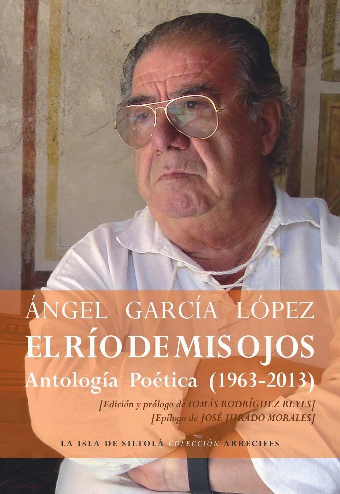 Edición e introducción de El río de mis ojos, antología de Ángel García López.