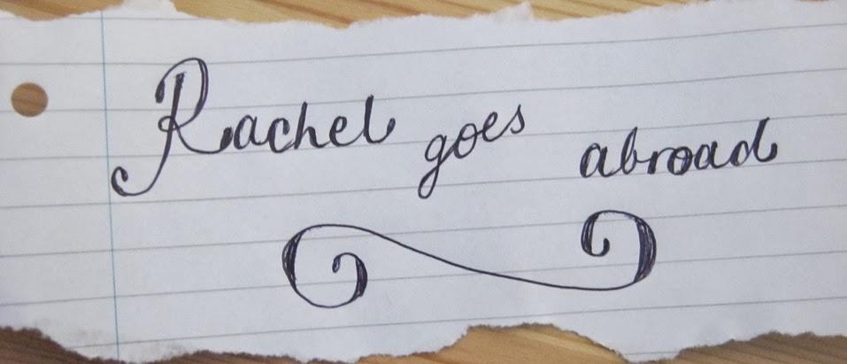 Rachel goes abroad!