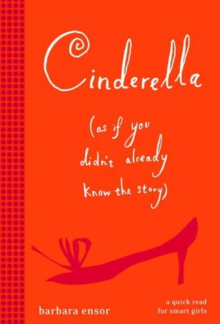 Cinderella (As if You Didn't Already Know the Story) by Barbara Ensor gets 3.5 stars in my book review.  It's a fast and easy book that would be especially perfect for 3-7th grade girls, but it didn't add much to the story.  Young girls won't mind the ho-hum story.  The pictures throughout the story, and how fast the read is makes it a perfect book for a reluctant reader. Alohamora Open a Book http://www.alohamoraopenabook.blogspot.com/