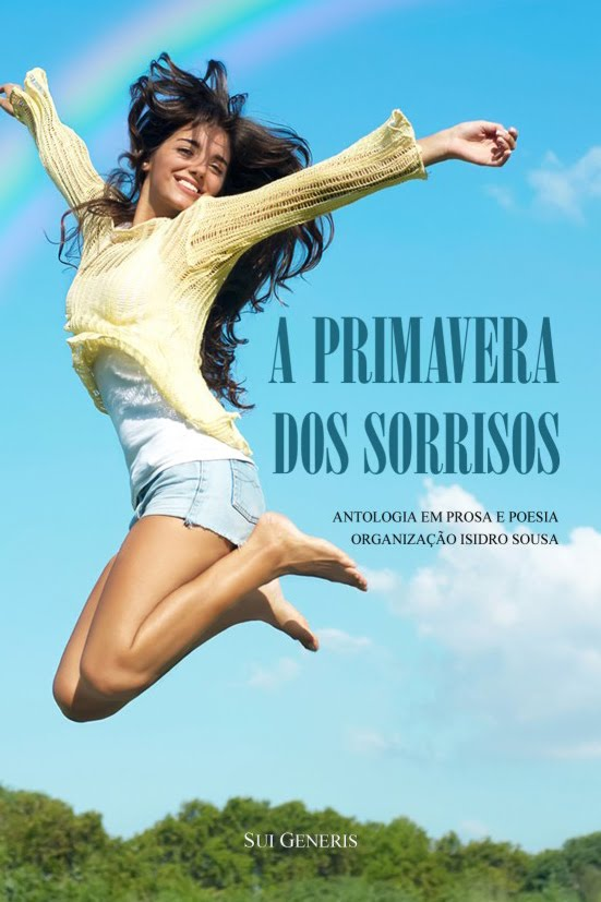 Organizei, Coordenei e Editei a antologia «A PRIMAVERA DOS SORRISOS»; tem dois poemas meus
