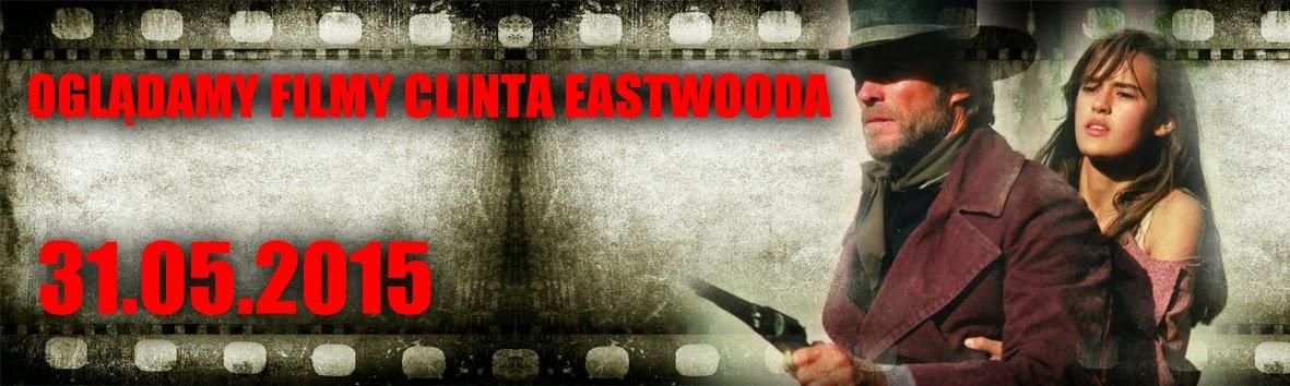 ...oglądamy filmy wyreżyserowane przez Clinta Eastwooda