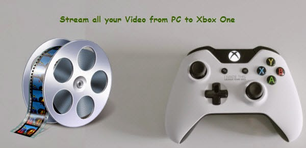 Stream all your Video from PC to Xbox One