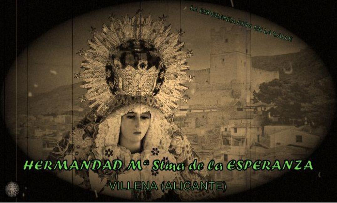 Hermandad  Mª Stma. de la Esperanza  Villena (Alicante)¡¡La Esperanza está en la calle!!