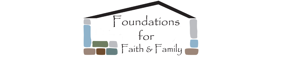 Foundations for Faith & Family