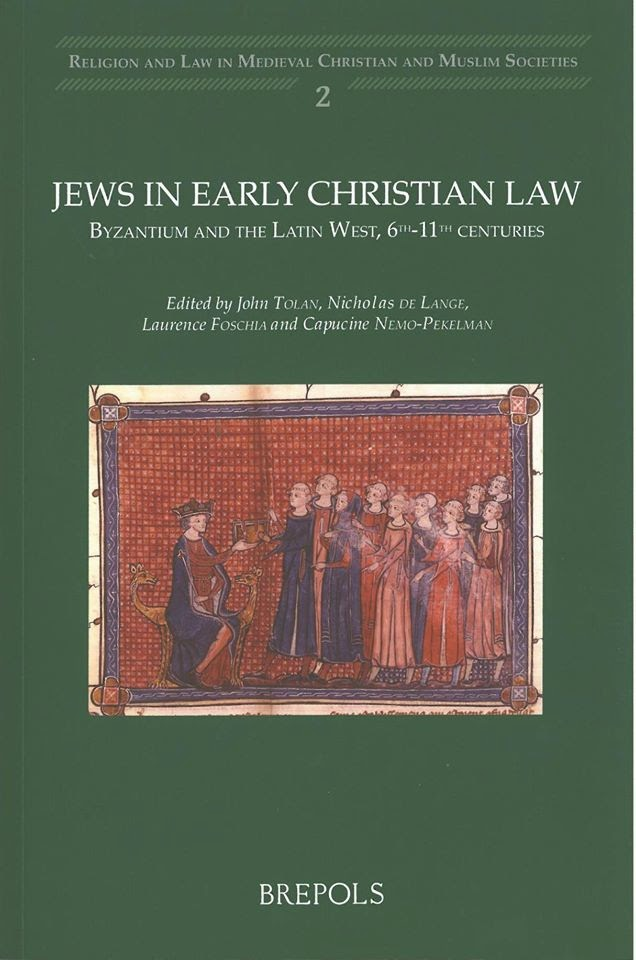 "BOOK: ""Jews in Early Christian Law"", J. V. Tolan, N. de Lange, L. Foschia, C. Nemo-Pekelman (eds.)"