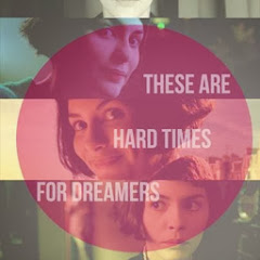 These are hard times for dreamers. ~ Amélie