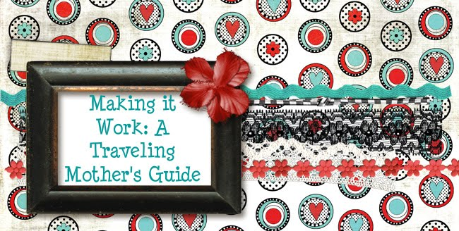 Making it Work: A Traveling Mother's Guide