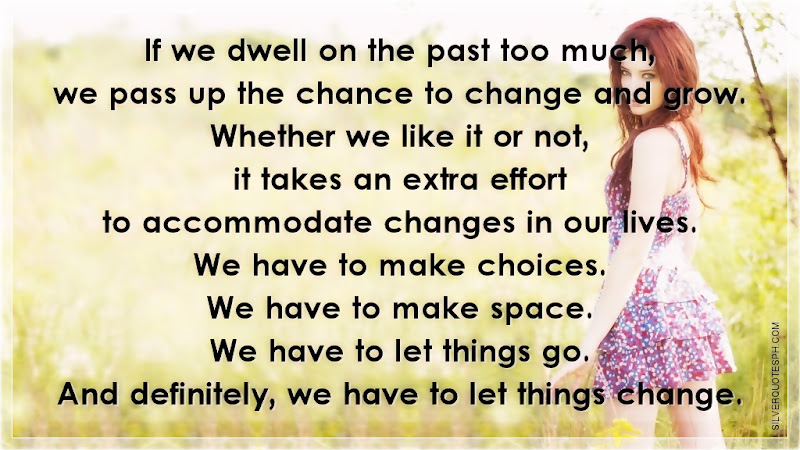 If We Dwell On The Past Too Much, We Pass Up The Chance To Change And Grow, Picture Quotes, Love Quotes, Sad Quotes, Sweet Quotes, Birthday Quotes, Friendship Quotes, Inspirational Quotes, Tagalog Quotes