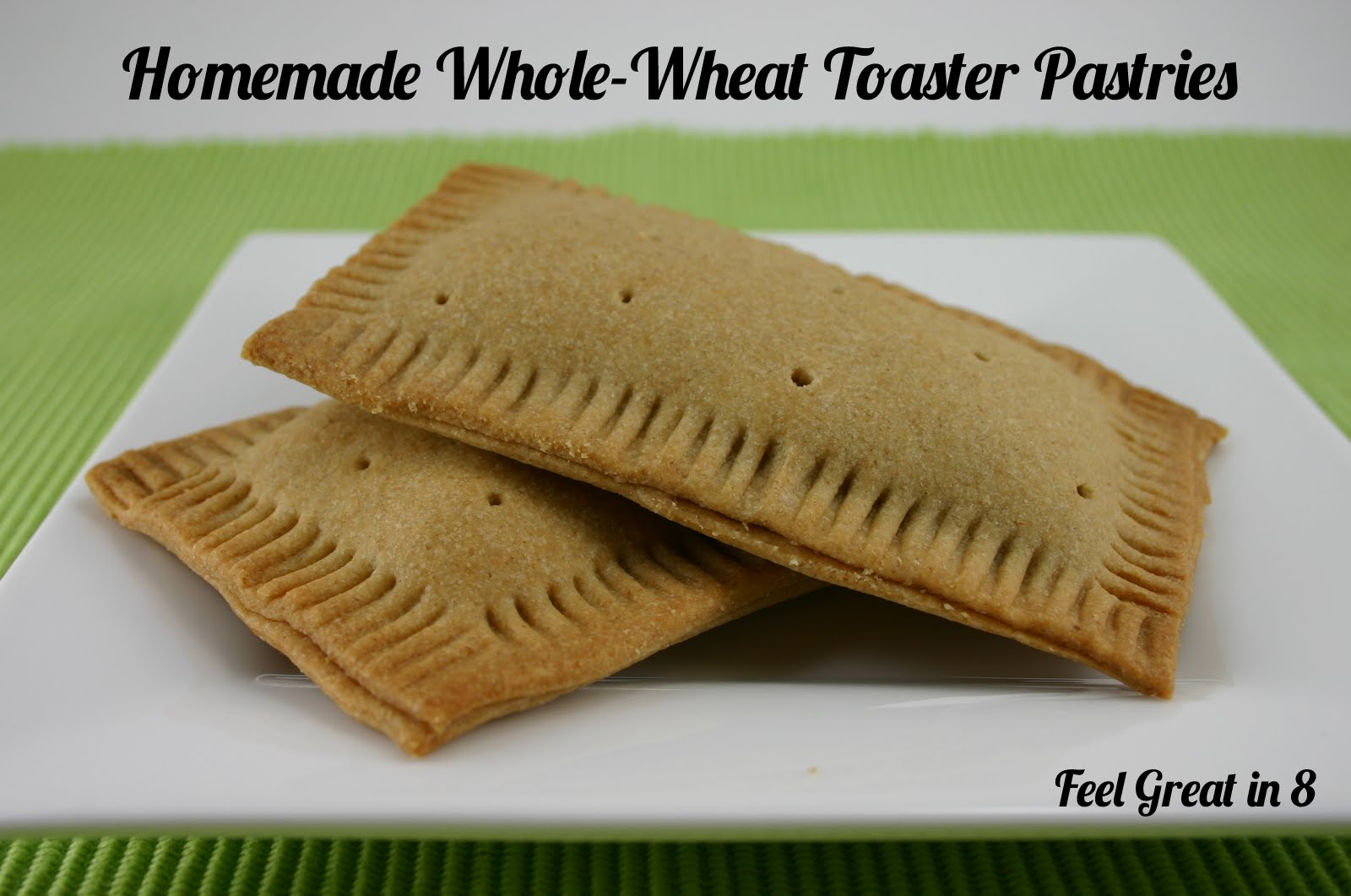 Homemade Toaster Pastries {i.e. Pop Tarts} - Feel Great in 8 Blog