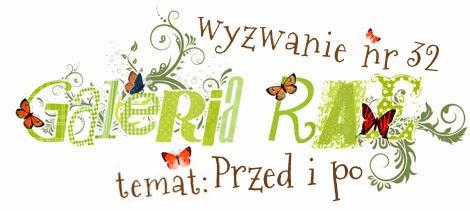 http://blog.galeria-rae.pl/2013/12/16/wyzwanie-nr-32-przed-i-po/