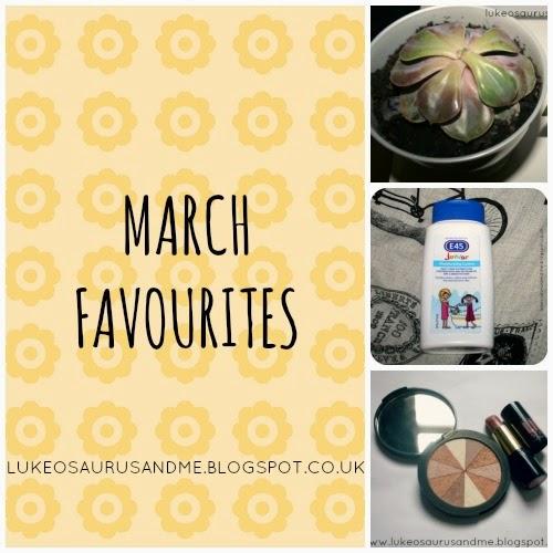 March Favourites // www.lukeosaurusandme.blogspot.co.uk