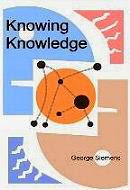 Knowing Knowledge by G. Siemens (Connectivism)