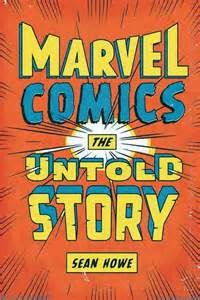 Books in my collection: The Untold Story of Marvel Comics by Sean Howe