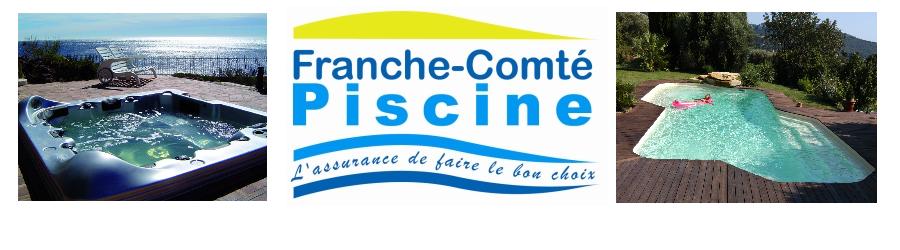Franche Comté Piscine et Spas - L'assurance de faire le bon choix