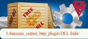 Libaccess_output_http_plugin.dll İndir
