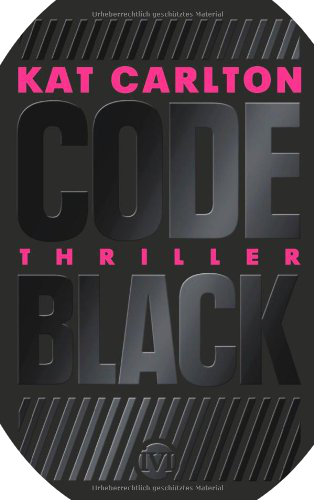 http://www.amazon.de/Code-Black-Thriller-Kat-Carlton/dp/349270316X/ref=sr_1_1?s=books&ie=UTF8&qid=1396302169&sr=1-1&keywords=code+black