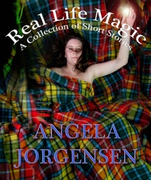 Real Life Magic: A Collection of Short Stories by Angela Jorgensen, author of ScripTipps: Sleepy Hollow