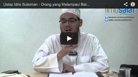 Ustaz Idris Sulaiman – Orang yang Melampaui Batas & Mengutamakan Kehidupan Dunia