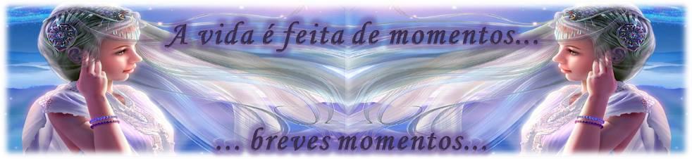 A vida é feita de momentos...