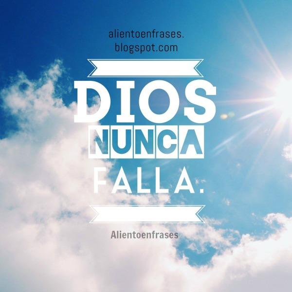 frases cristianas Dios nunca falla, imagen cristiana. Frases de aliento cristiano