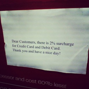 Dear Customers, there is 2% surcharge for Credit Card and Debit Card. Thank you and have a nice day!