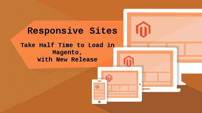 Responsive Sites Take Half Time to Load in Magento, With New Release