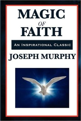 The Magic of Faith, Joseph Murphy