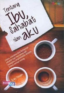 http://www.bukukita.com/Buku-Novel/Drama/119226-Tentang-Ibu,-Sahabat-dan-Aku.html