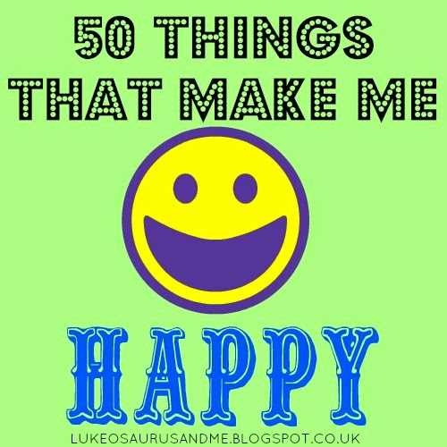 50 Things That Make Me Happy from www.lukeosaurusandme.blogspot.co.uk