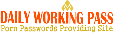 Daily Working Pass | Best Quality XXX Porn Passwords | Thousands of Custom Porn Passwords
