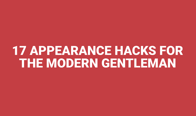 17 Appearance Hacks for the Modern gentleman