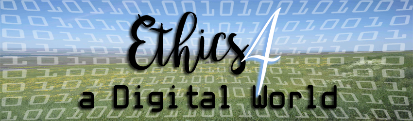 Ethics 4 A Digital World